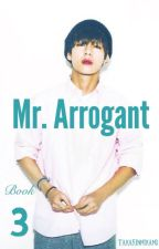 Mr. Arrogant [book 3] || Kim Taehyung {ON HOLD} by TakarinMikamo