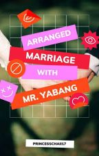 Arranged Marriage with Mr. Yabang [Complete] by PrincessChaii17
