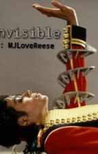 Invisible (MJ Fanfiction) {ON HOLD} by MJloveReese