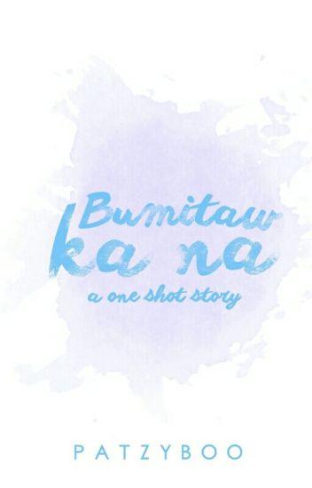 Bumitaw Ka Na [One-Shot]