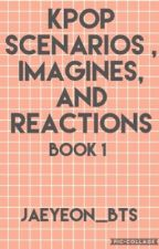 KPOP Scenarios, Imagines, and Reactions ~ COMPLETED~ by Jaeyeon_BTS