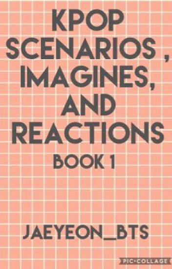 KPOP Scenarios, Imagines, and Reactions ~ COMPLETED~