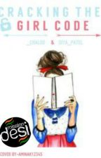 Cracking the girl code (#MissionDesi)(#wattys2016) by _chaloo