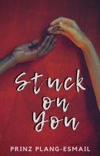 Stuck On You (ALDUB) COMPLETED by PrinzPlang