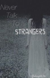 Never Talk To Strangers by galaxy6656