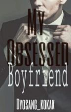 My Obsessed Boyfriend by Epiphanyxxx
