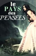Le Pays Des Pensées [En Réécriture✓] by LaVieDuneEcrivaine