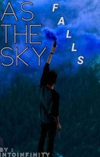 As The Sky Falls  by intoinfinity