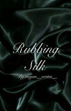 Rubbing Silk by thehostileangel
