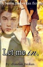 Let me in. (Justin Bieber) (COMPLETED) Sequel posted! by dropdeadcarro