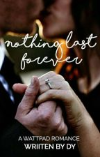 Nothing Last Forever by daasa97