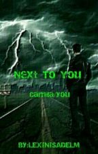 Next To You ( Camila/you) by LEXINISADELM