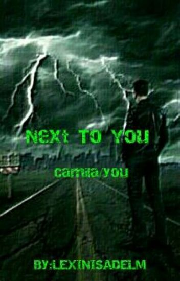 Next To You ( Camila/you)
