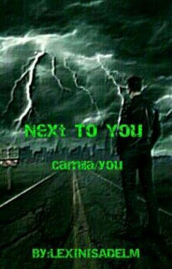 Next To You ( Camila/you)