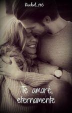 Te amaré, eternamente by Rachel_116