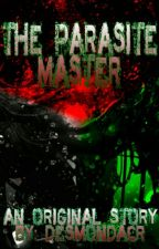 The Parasite Master by DesmondACR