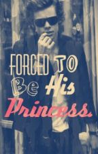 forced to be his princess  (A one direction fanfiction) by amessofadreamer123