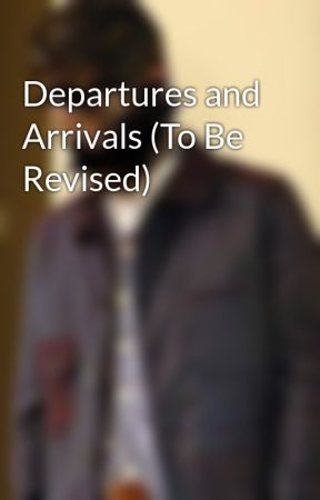 Departures and Arrivals (To Be Revised) by LostInYourEyes16