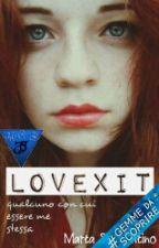 LovExit ||Qualcuno con cui essere me stessa|| (#Wattys 2016)  by newdestiny