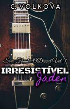 IRRESISTÍVEL JADEN - O'Donnel Family Vol. 3 by CVolkova