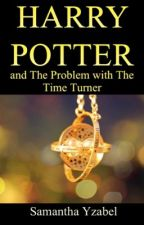 Harry Potter and The Problem with The Time Turner by meeyowneegranger