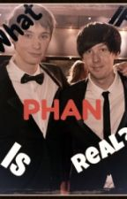 What If Phan Is Real? (A Phanfiction) (Completed) by Danosaur_For_Life