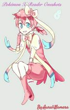 Pokémon X Reader Oneshots by AuraliNamera