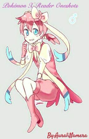 Pokémon X Reader Oneshots {Hiatus} by AuraliNamera
