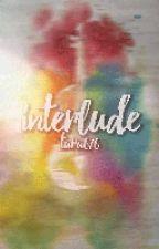 Interlude | ✓ by Tara676