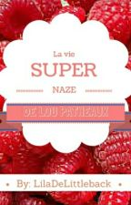 La vie super naze de Lou Patheaux by LilaDeLittleback