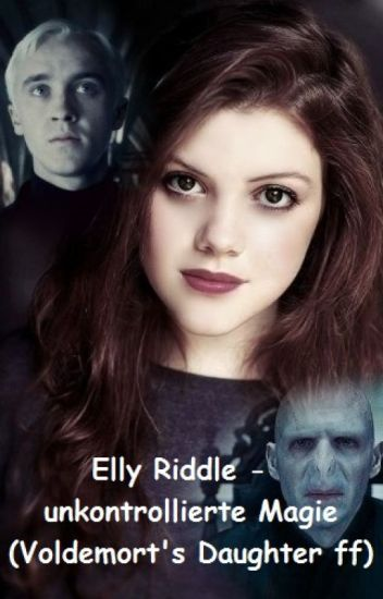Elly Riddle - unkontrollierte Magie (Voldemort's Daughter ff) *finished*