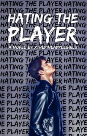 Hating The Player [To Be Published] by xThePineappleGirlx