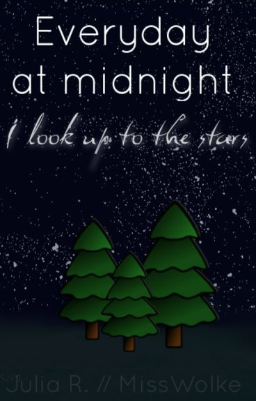 Everyday at midnight {I look up to the stars}