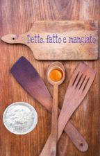 Detto, fatto e mangiato! by blogdicucina