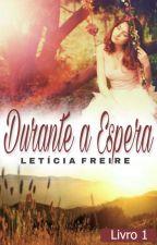 1°|| Durante a espera by LeticiaFreire_