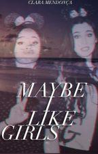 Maybe I Like Girls  Camren by HooneyPooh