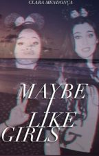 Maybe I Like Girls||Camren by HooneyPooh