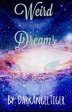 Weird Dreams by DarkAngelTiger