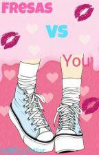 Fresas Vs You by Gaby_Potter_15