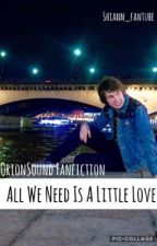All We Need Is a Little Love (A TheOrionSound FF) by vt_karlishiann