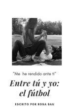 Entre tú y yo: el fútbol by rosabau97