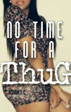 No Time for a Thug by _Ashaanti_