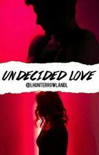 Undecided Love by lhunterrowlandl