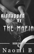 Kidnapped By The Mafia • Book One • by girl-in-white