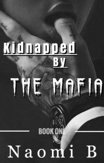 Kidnapped By The Mafia • Book One • [slow updates]