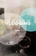 The Science of Vlogging by AinslieMaconachie