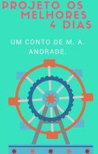 Projeto Os Melhores 4 Dias (Conto). by magsandrade7