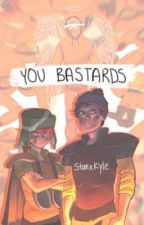 You Bastards {Completed} by StanxKyle