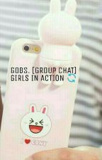 GOBS [GROUP CHAT] GIRLS IN ACTION by urbaey