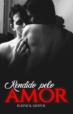 RENDIDO PELO AMOR by ElyKSantos